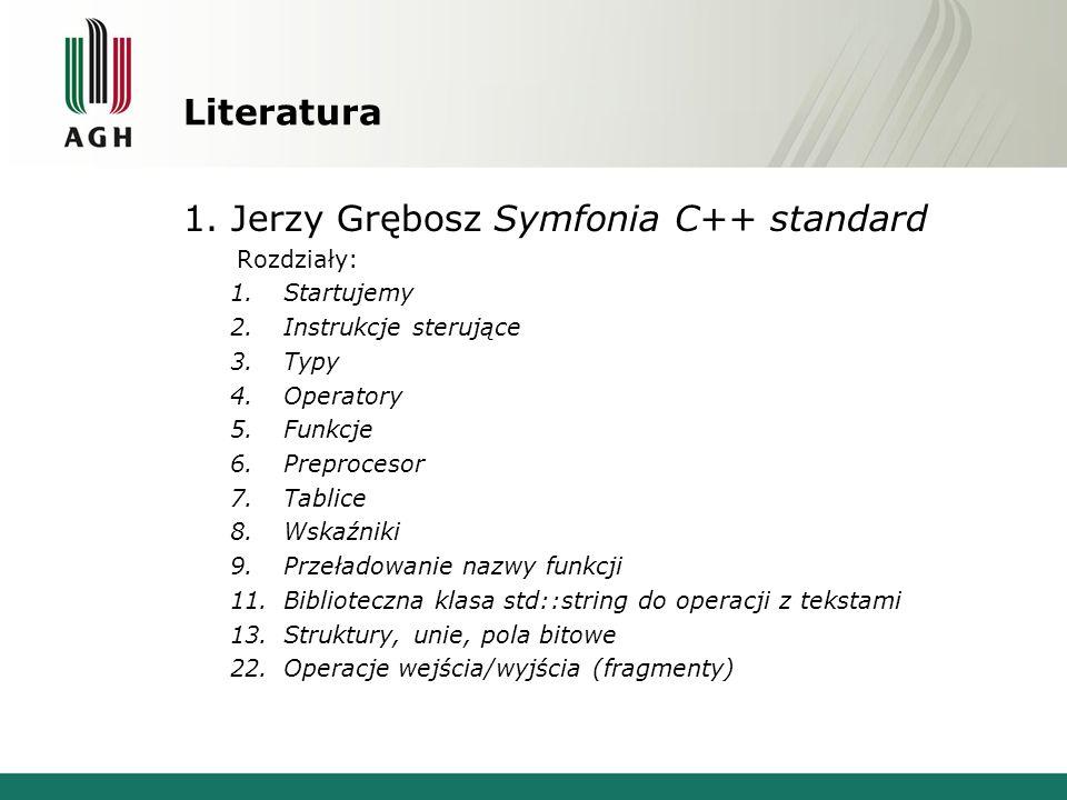 Literatura 1. Jerzy Grębosz Symfonia C++ standard Rozdziały: 1.Startujemy 2.Instrukcje sterujące 3.Typy 4.Operatory 5.Funkcje 6.Preprocesor 7.Tablice