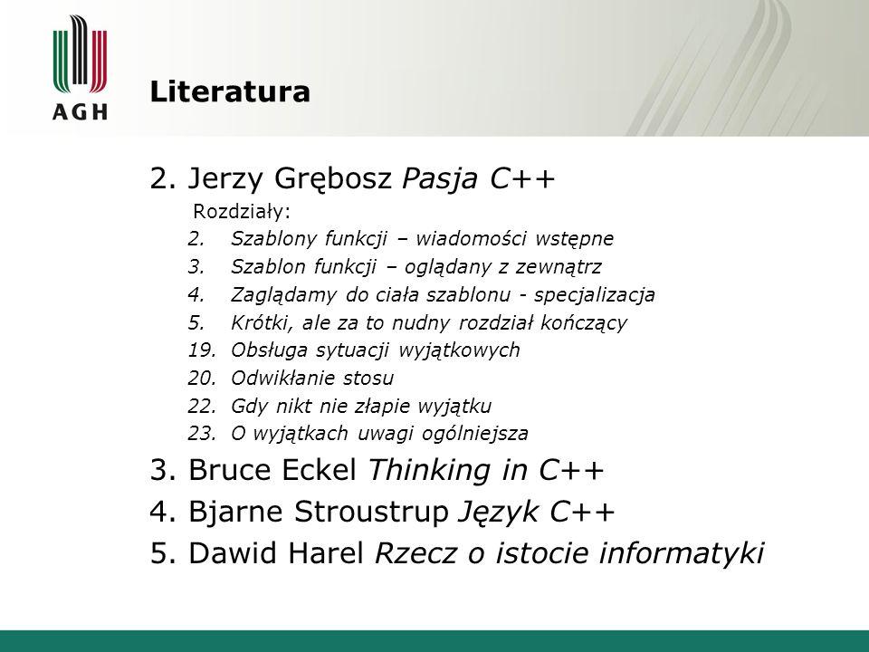 Literatura 2. Jerzy Grębosz Pasja C++ Rozdziały: 2.Szablony funkcji – wiadomości wstępne 3.Szablon funkcji – oglądany z zewnątrz 4.Zaglądamy do ciała