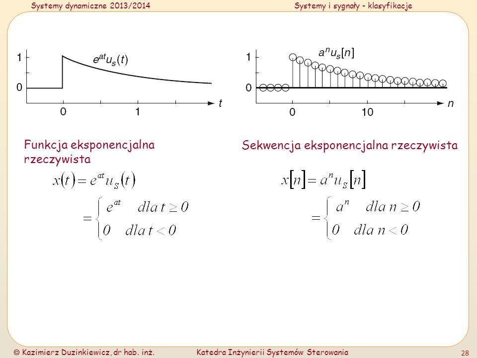 Systemy dynamiczne 2013/2014Systemy i sygnały - klasyfikacje Kazimierz Duzinkiewicz, dr hab. inż.Katedra Inżynierii Systemów Sterowania 28 Funkcja eks