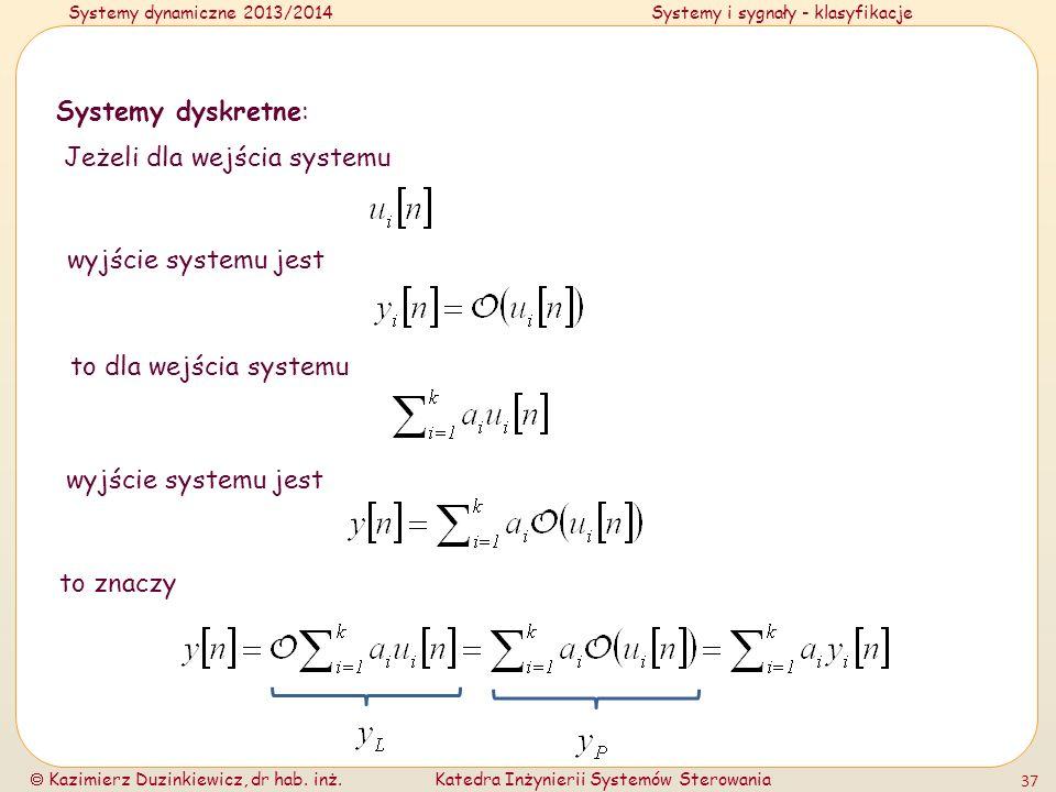 Systemy dynamiczne 2013/2014Systemy i sygnały - klasyfikacje Kazimierz Duzinkiewicz, dr hab. inż.Katedra Inżynierii Systemów Sterowania 37 Systemy dys