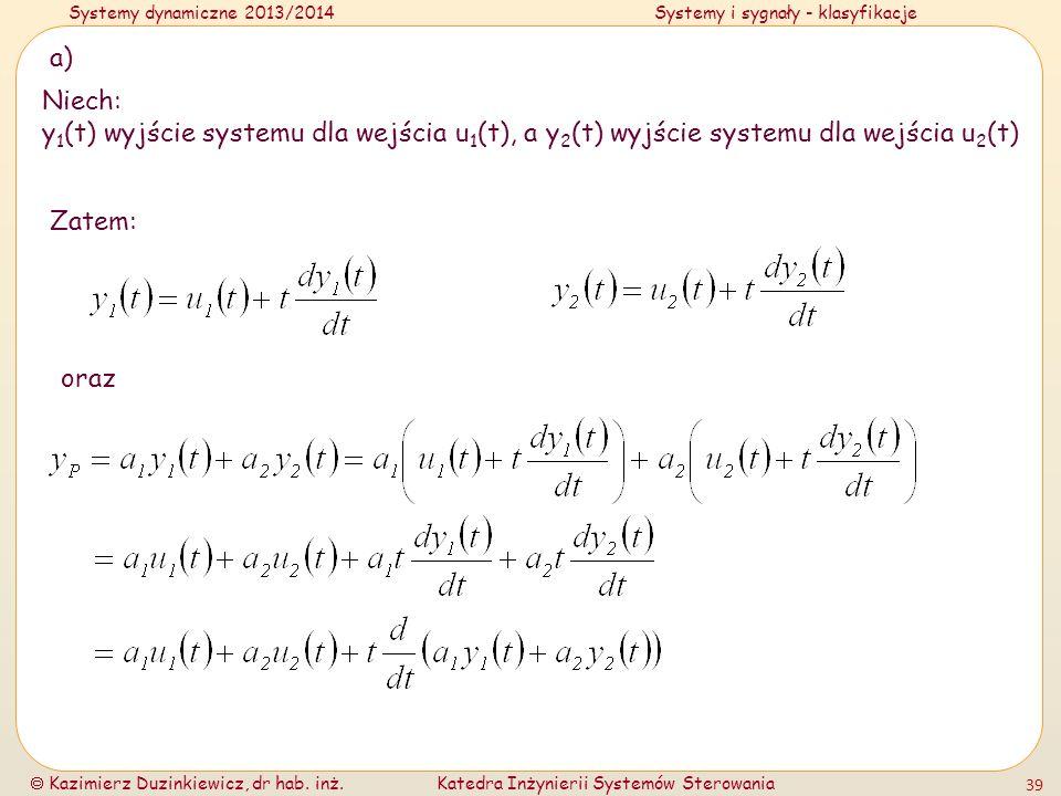 Systemy dynamiczne 2013/2014Systemy i sygnały - klasyfikacje Kazimierz Duzinkiewicz, dr hab. inż.Katedra Inżynierii Systemów Sterowania 39 a) Niech: y