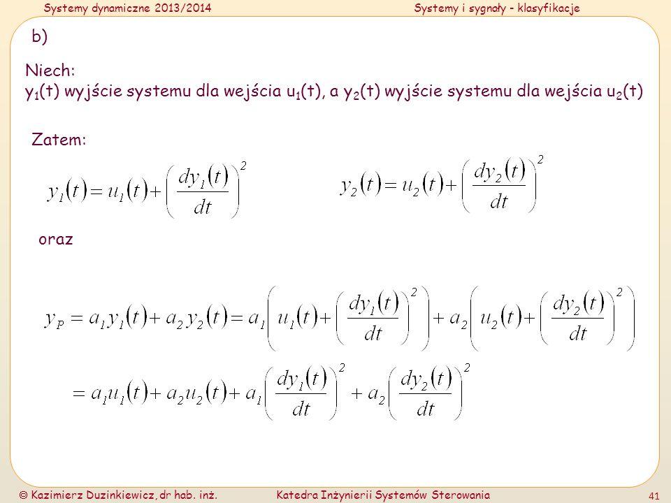 Systemy dynamiczne 2013/2014Systemy i sygnały - klasyfikacje Kazimierz Duzinkiewicz, dr hab. inż.Katedra Inżynierii Systemów Sterowania 41 b) Niech: y