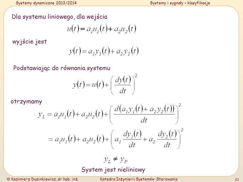 Systemy dynamiczne 2013/2014Systemy i sygnały - klasyfikacje Kazimierz Duzinkiewicz, dr hab. inż.Katedra Inżynierii Systemów Sterowania 42 Dla systemu