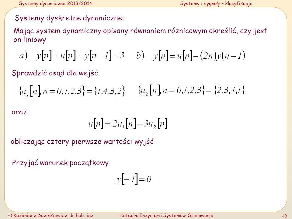 Systemy dynamiczne 2013/2014Systemy i sygnały - klasyfikacje Kazimierz Duzinkiewicz, dr hab. inż.Katedra Inżynierii Systemów Sterowania 43 Systemy dys