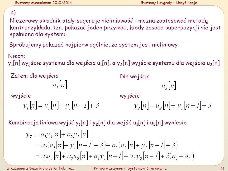 Systemy dynamiczne 2013/2014Systemy i sygnały - klasyfikacje Kazimierz Duzinkiewicz, dr hab. inż.Katedra Inżynierii Systemów Sterowania 44 a) Niezerow