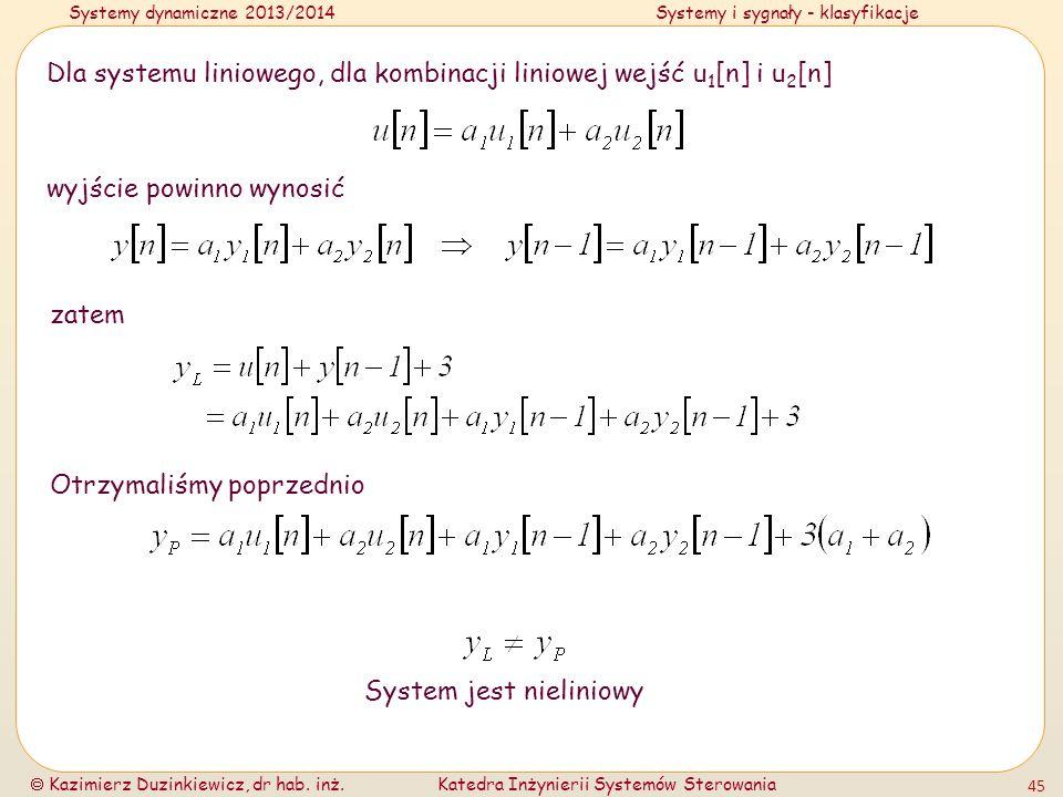 Systemy dynamiczne 2013/2014Systemy i sygnały - klasyfikacje Kazimierz Duzinkiewicz, dr hab. inż.Katedra Inżynierii Systemów Sterowania 45 Dla systemu