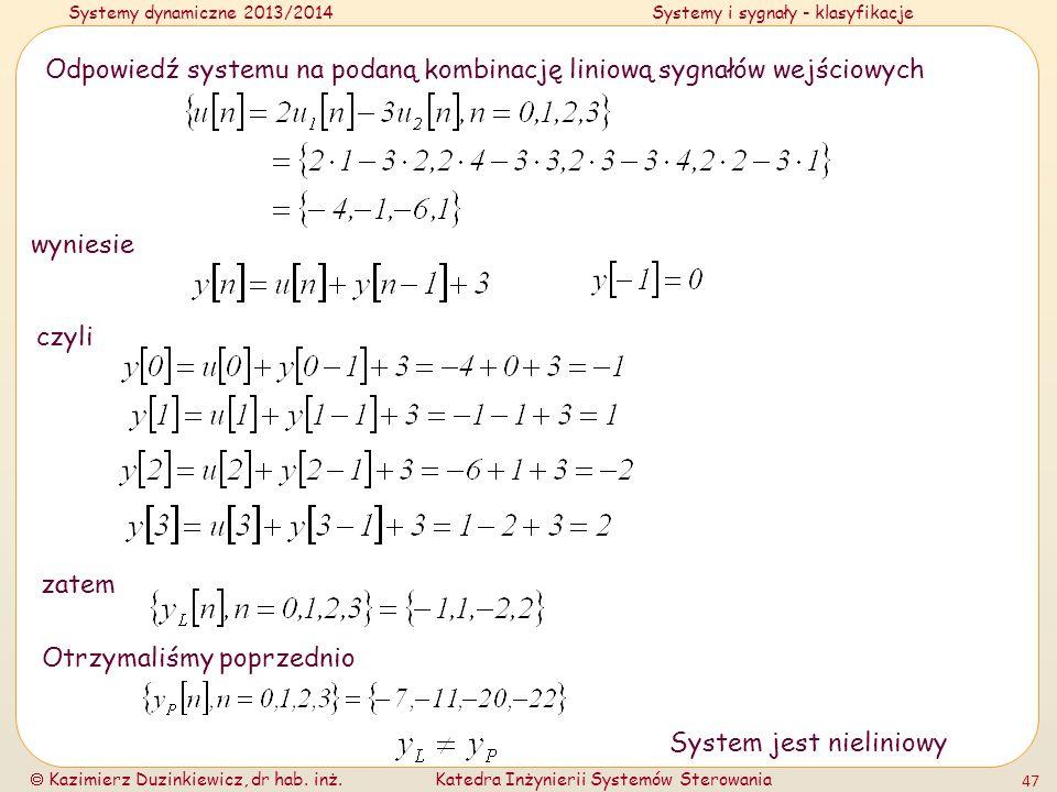Systemy dynamiczne 2013/2014Systemy i sygnały - klasyfikacje Kazimierz Duzinkiewicz, dr hab. inż.Katedra Inżynierii Systemów Sterowania 47 Odpowiedź s