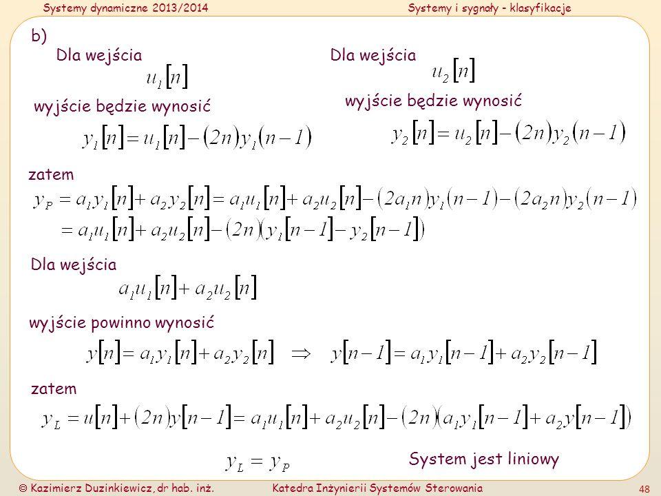 Systemy dynamiczne 2013/2014Systemy i sygnały - klasyfikacje Kazimierz Duzinkiewicz, dr hab. inż.Katedra Inżynierii Systemów Sterowania 48 b) zatem Dl
