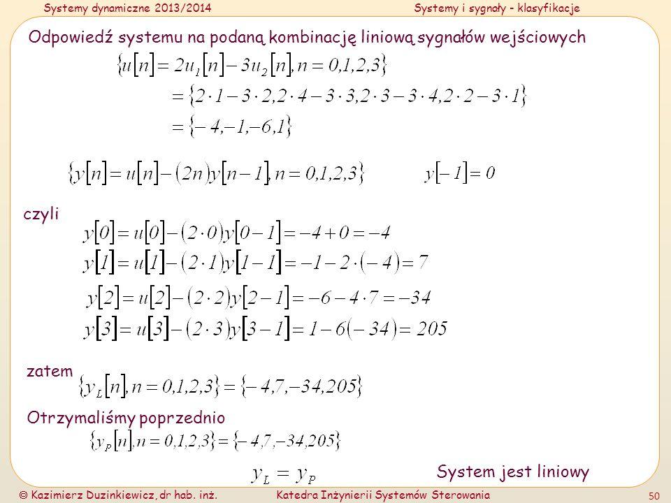 Systemy dynamiczne 2013/2014Systemy i sygnały - klasyfikacje Kazimierz Duzinkiewicz, dr hab. inż.Katedra Inżynierii Systemów Sterowania 50 Odpowiedź s