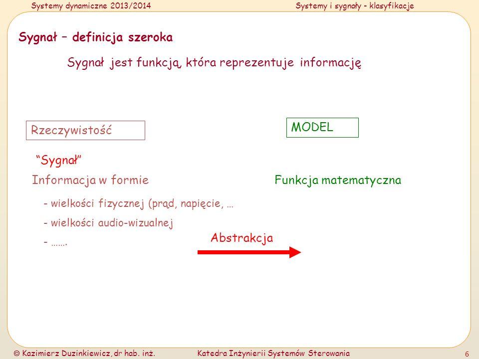Systemy dynamiczne 2013/2014Systemy i sygnały - klasyfikacje Kazimierz Duzinkiewicz, dr hab. inż.Katedra Inżynierii Systemów Sterowania 6 Sygnał – def