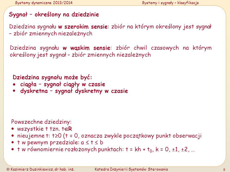 Systemy dynamiczne 2013/2014Systemy i sygnały - klasyfikacje Kazimierz Duzinkiewicz, dr hab. inż.Katedra Inżynierii Systemów Sterowania 8 Sygnał – okr