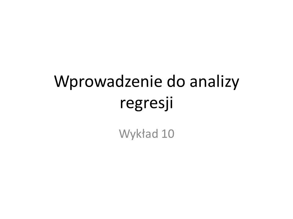 Wprowadzenie do analizy regresji Wykład 10