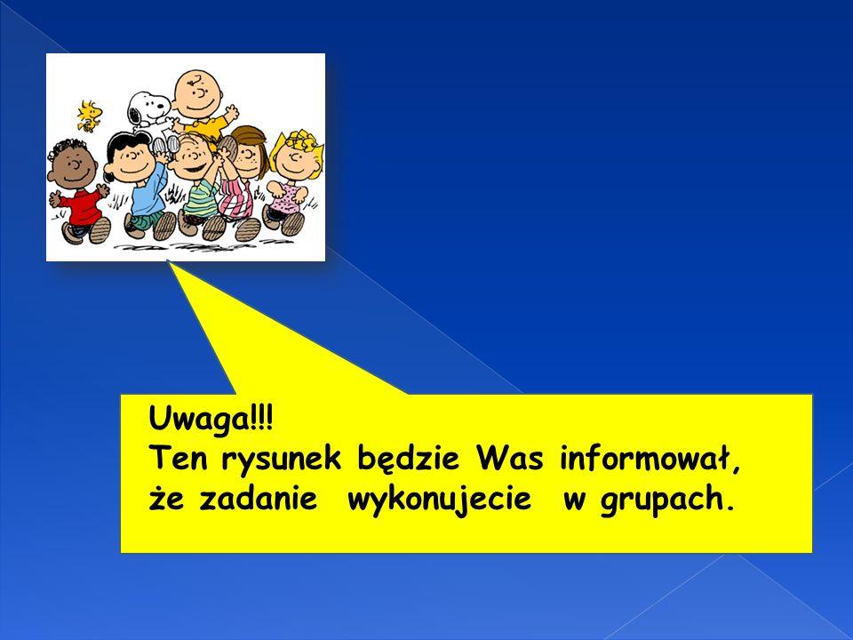 Uwaga!!! Ten rysunek będzie Was informował, że zadanie wykonujecie w grupach.