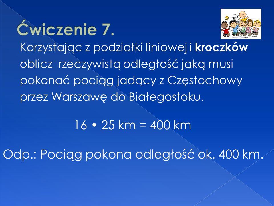 Korzystając z podziałki liniowej i kroczków oblicz rzeczywistą odległość jaką musi pokonać pociąg jadący z Częstochowy przez Warszawę do Białegostoku.