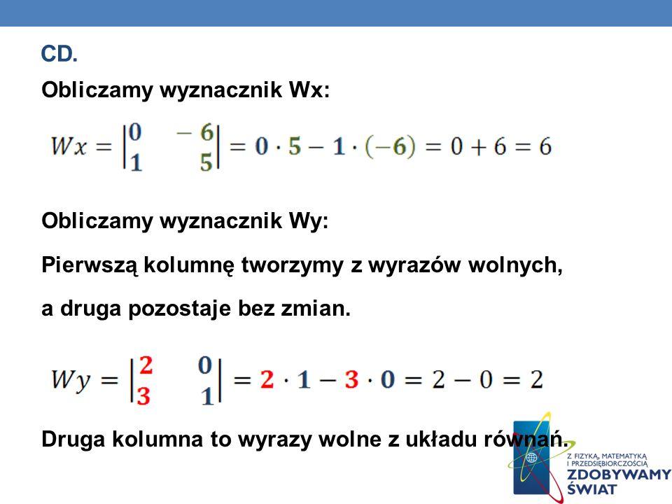 CD. Obliczamy wyznacznik Wx: Obliczamy wyznacznik Wy: Pierwszą kolumnę tworzymy z wyrazów wolnych, a druga pozostaje bez zmian. Druga kolumna to wyraz