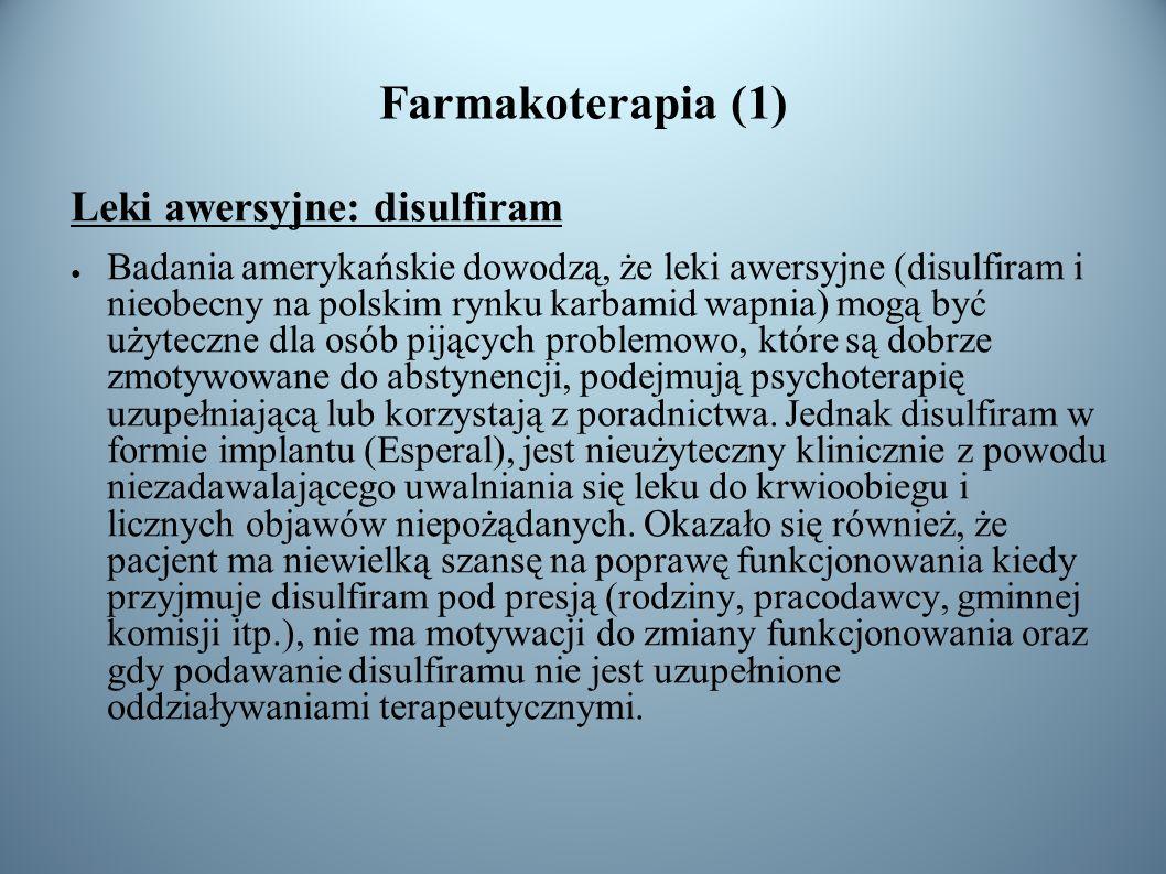 Farmakoterapia (1) Leki awersyjne: disulfiram Badania amerykańskie dowodzą, że leki awersyjne (disulfiram i nieobecny na polskim rynku karbamid wapnia