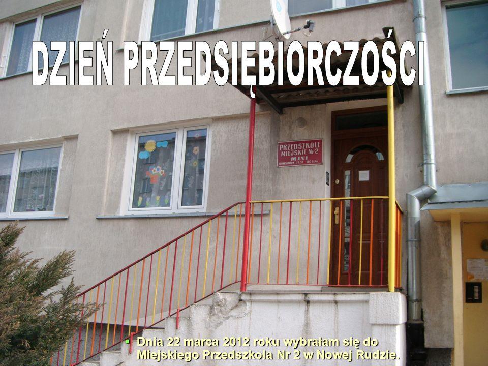 Dnia 22 marca 2012 roku wybrałam się do Miejskiego Przedszkola Nr 2 w Nowej Rudzie.