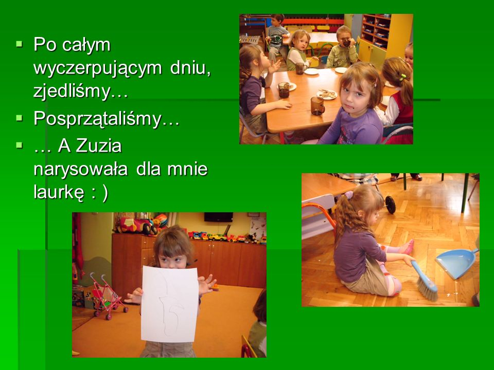 Po całym wyczerpującym dniu, zjedliśmy… Po całym wyczerpującym dniu, zjedliśmy… Posprzątaliśmy… Posprzątaliśmy… … A Zuzia narysowała dla mnie laurkę : ) … A Zuzia narysowała dla mnie laurkę : )