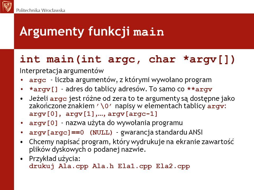 Argumenty funkcji main int main(int argc, char *argv[]) Interpretacja argumentów argc - liczba argumentów, z którymi wywołano program *argv[] - adres