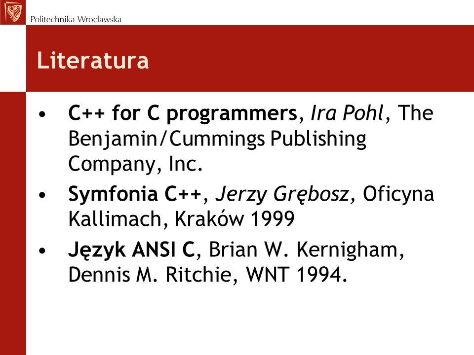 Literatura C++ for C programmers, Ira Pohl, The Benjamin/Cummings Publishing Company, Inc. Symfonia C++, Jerzy Grębosz, Oficyna Kallimach, Kraków 1999