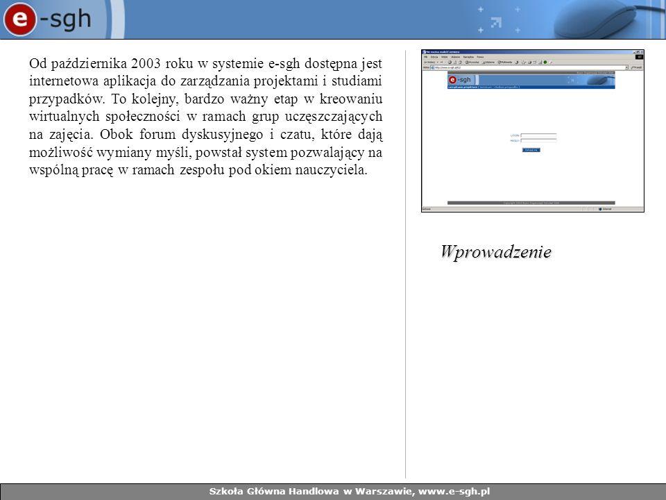 Szkoła Główna Handlowa w Warszawie, www.e-sgh.pl Aplikacja dostępna jest dla zarejestrowanych użytkowników systemu e-sgh, których nauczyciele zdecydowali się korzystać z tej aplikacji.