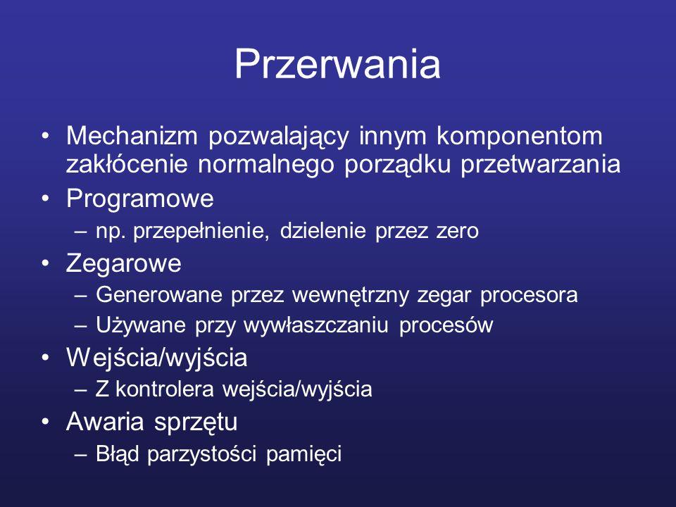 Przerwania Mechanizm pozwalający innym komponentom zakłócenie normalnego porządku przetwarzania Programowe –np. przepełnienie, dzielenie przez zero Ze