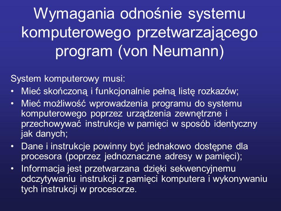 Wymagania odnośnie systemu komputerowego przetwarzającego program (von Neumann) System komputerowy musi: Mieć skończoną i funkcjonalnie pełną listę ro