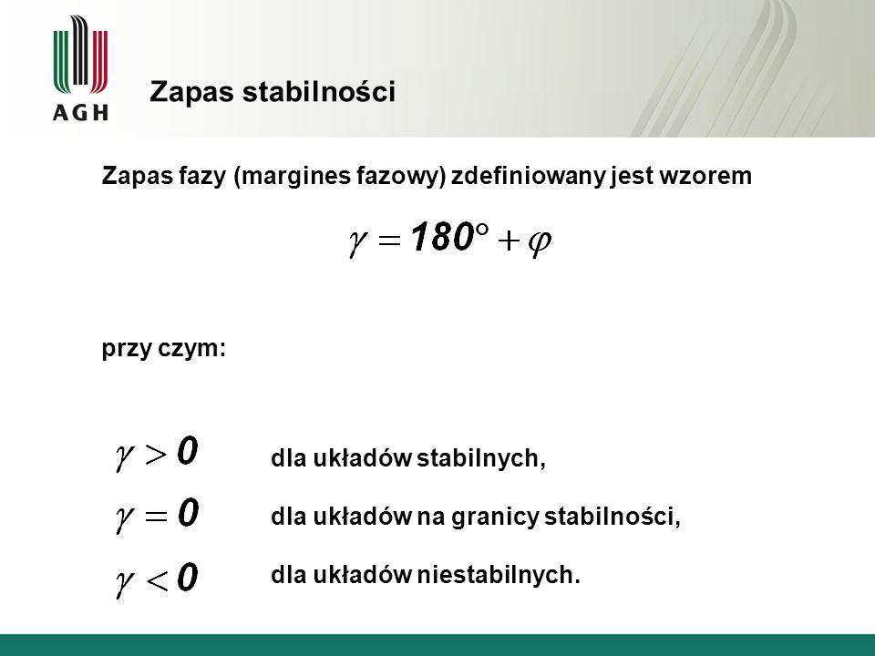 Zapas stabilności Zapas fazy (margines fazowy) zdefiniowany jest wzorem dla układów stabilnych, dla układów na granicy stabilności, dla układów niesta