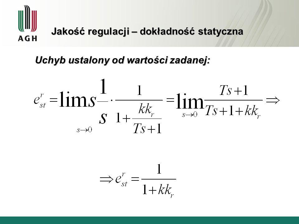 Jakość regulacji – dokładność statyczna Uchyb ustalony od wartości zadanej: