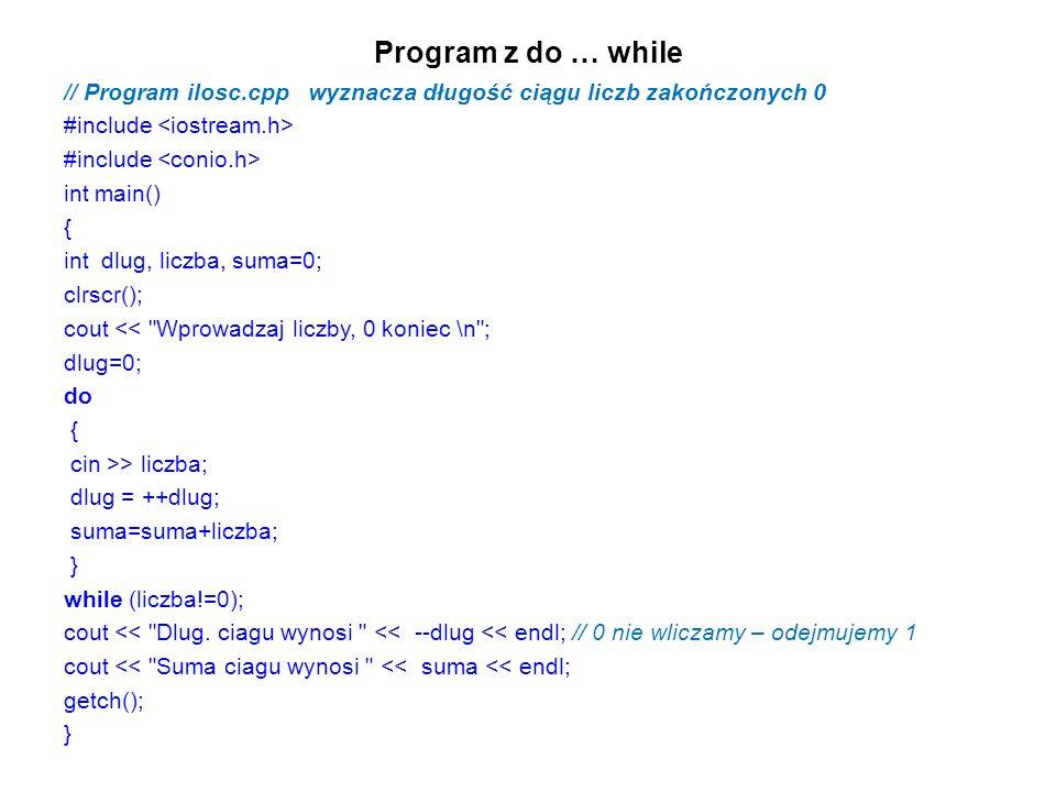 Program z do … while // Program ilosc.cpp wyznacza długość ciągu liczb zakończonych 0 #include int main() { int dlug, liczba, suma=0; clrscr(); cout <