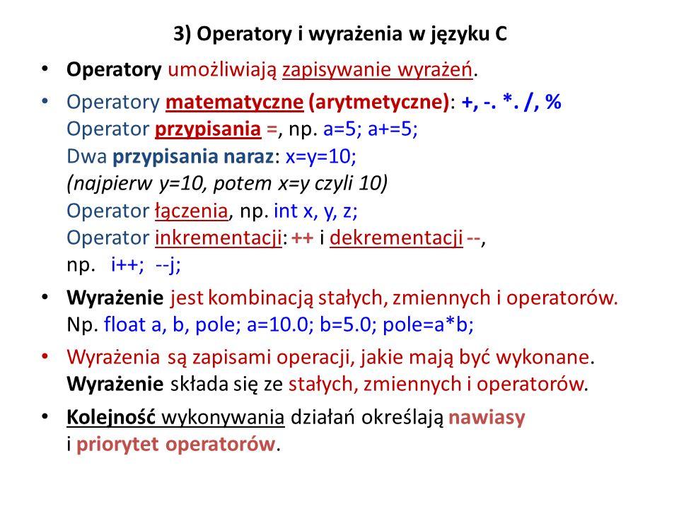 3) Operatory i wyrażenia w języku C Operatory umożliwiają zapisywanie wyrażeń. Operatory matematyczne (arytmetyczne): +, -. *. /, % Operator przypisan