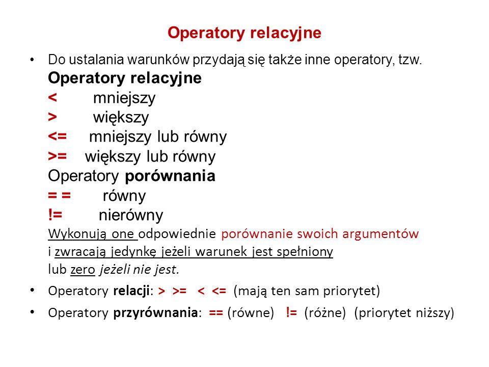 Operatory relacyjne Do ustalania warunków przydają się także inne operatory, tzw. Operatory relacyjne większy = większy lub równy Operatory porównania