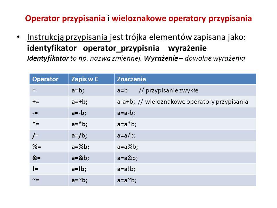 Operator przypisania i wieloznakowe operatory przypisania Instrukcją przypisania jest trójka elementów zapisana jako: identyfikator operator_przypisnia wyrażenie Identyfikator to np.