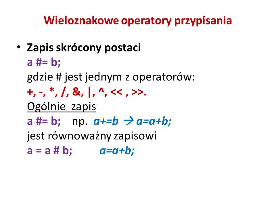 Wieloznakowe operatory przypisania Zapis skrócony postaci a #= b; gdzie # jest jednym z operatorów: +, -, *, /, &, |, ^, >. Ogólnie zapis a #= b; np.