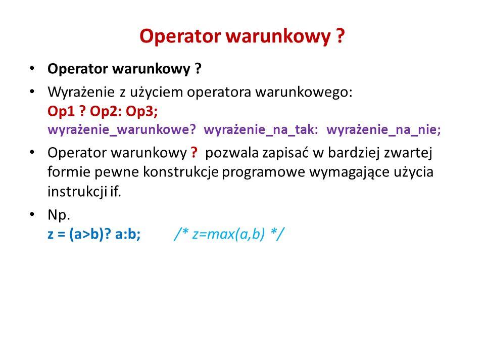 Operator warunkowy ? Wyrażenie z użyciem operatora warunkowego: Op1 ? Op2: Op3; wyrażenie_warunkowe? wyrażenie_na_tak: wyrażenie_na_nie; Operator waru