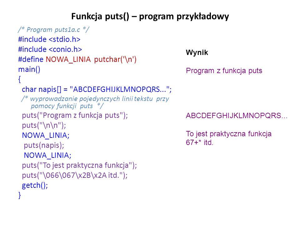 Funkcja puts() – program przykładowy /* Program puts1a.c */ #include #define NOWA_LINIA putchar('\n') main() { char napis[] =