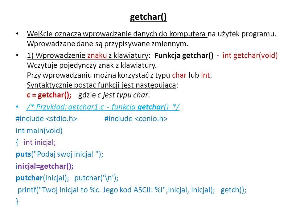 getchar() Wejście oznacza wprowadzanie danych do komputera na użytek programu. Wprowadzane dane są przypisywane zmiennym. 1) Wprowadzenie znaku z klaw