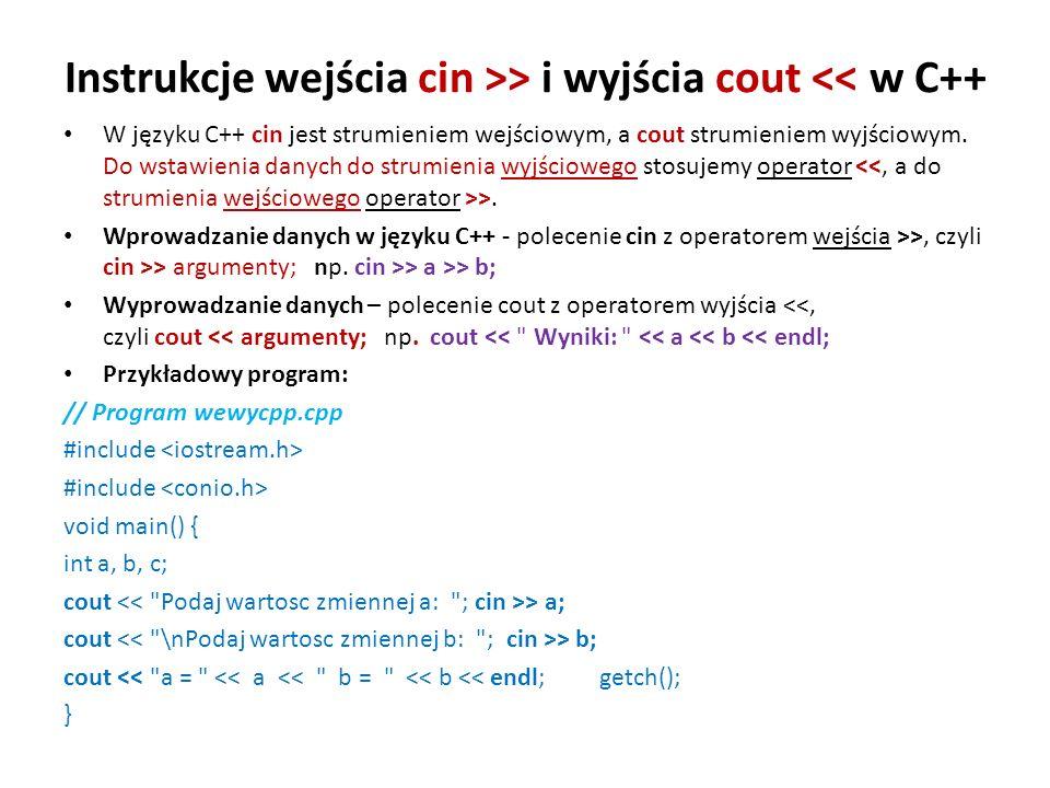 Instrukcje wejścia cin >> i wyjścia cout << w C++ W języku C++ cin jest strumieniem wejściowym, a cout strumieniem wyjściowym. Do wstawienia danych do