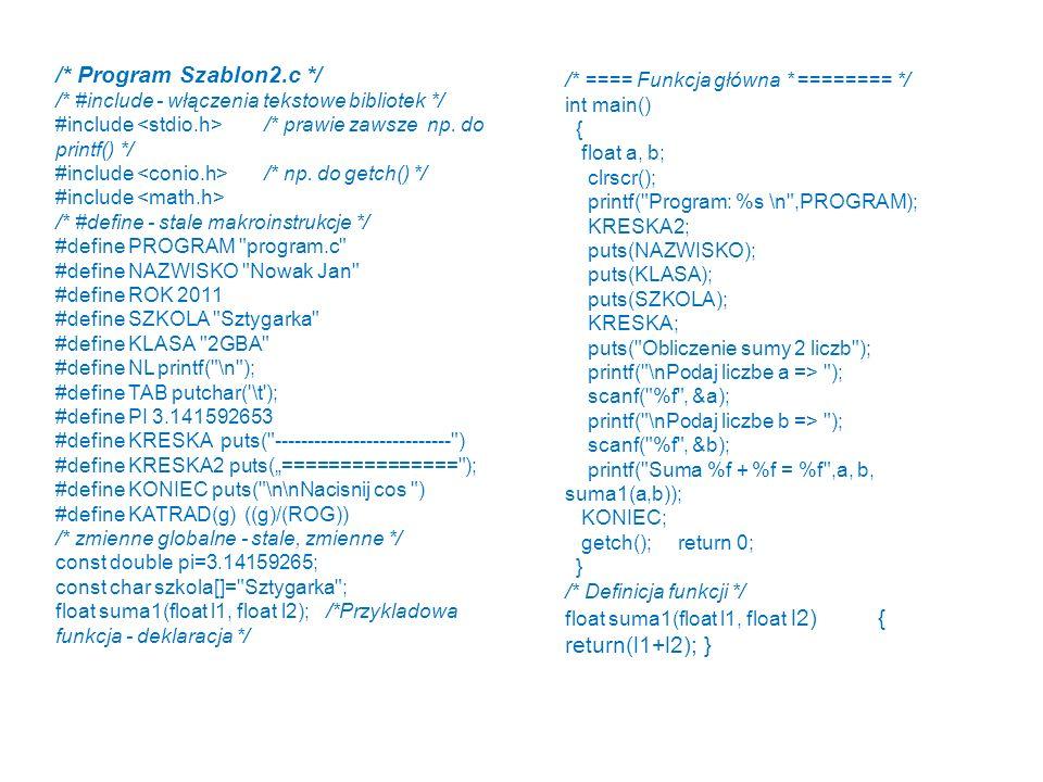 /* Program Szablon2.c */ /* #include - włączenia tekstowe bibliotek */ #include /* prawie zawsze np. do printf() */ #include /* np. do getch() */ #inc