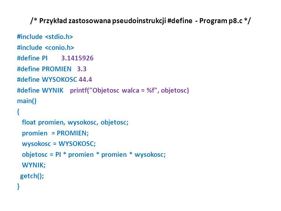 /* Przykład zastosowana pseudoinstrukcji #define - Program p8.c */ # include #define PI 3.1415926 #define PROMIEN 3.3 #define WYSOKOSC 44.4 #define WY