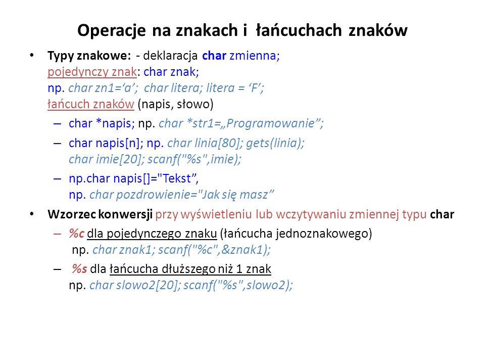 Operacje na znakach i łańcuchach znaków Typy znakowe: - deklaracja char zmienna; pojedynczy znak: char znak; np. char zn1=a; char litera; litera = F;