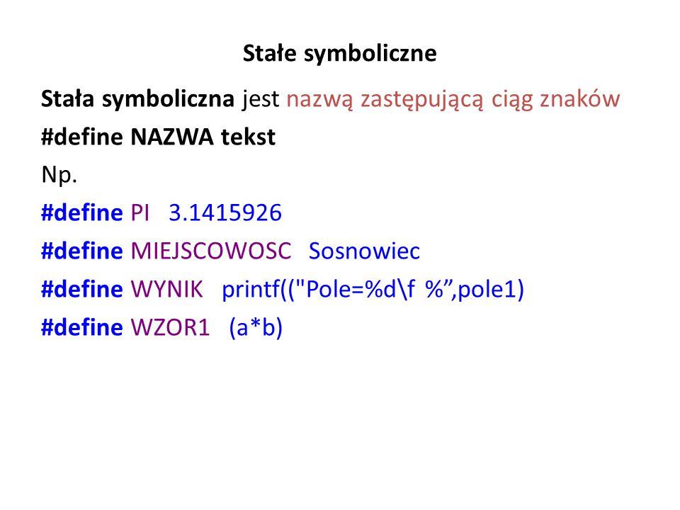 Stałe symboliczne Stała symboliczna jest nazwą zastępującą ciąg znaków #define NAZWA tekst Np.
