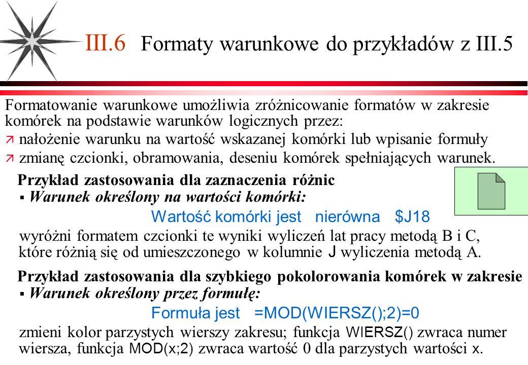 III.6 Formaty warunkowe do przykładów z III.5 Formatowanie warunkowe umożliwia zróżnicowanie formatów w zakresie komórek na podstawie warunków logiczn