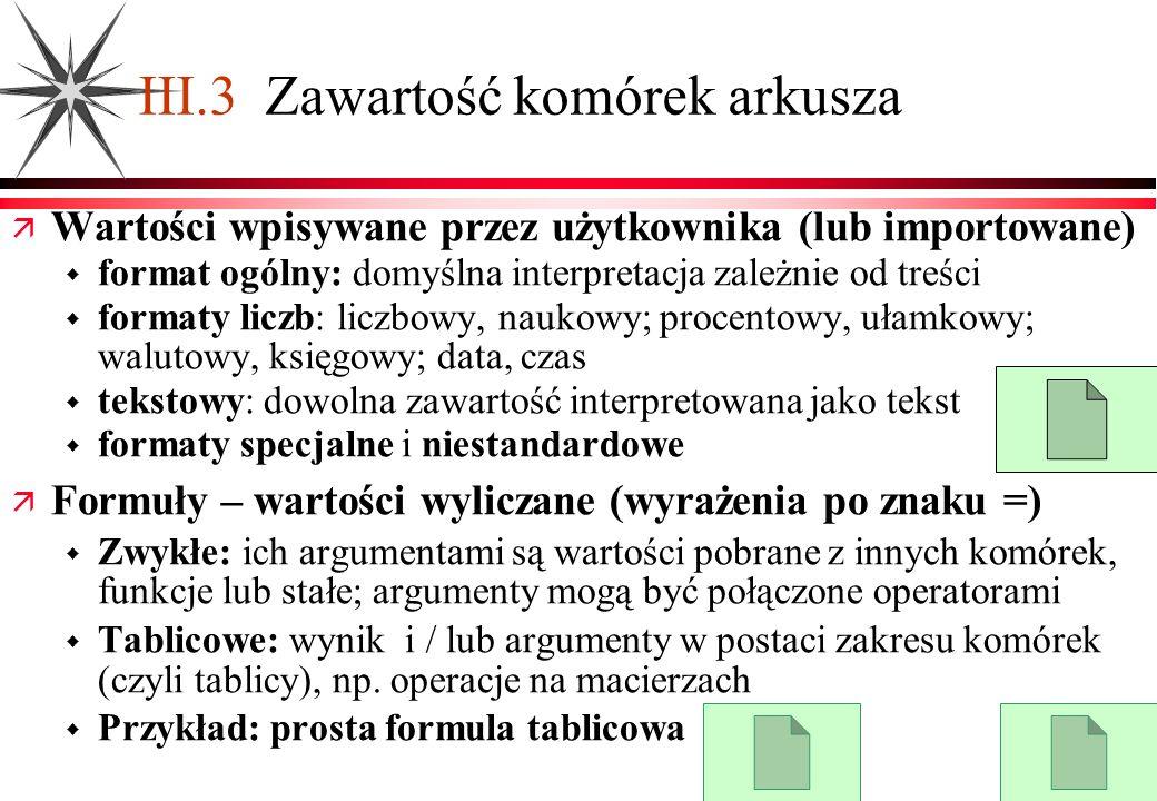 III.3 Zawartość komórek arkusza Wartości wpisywane przez użytkownika (lub importowane) format ogólny: domyślna interpretacja zależnie od treści format