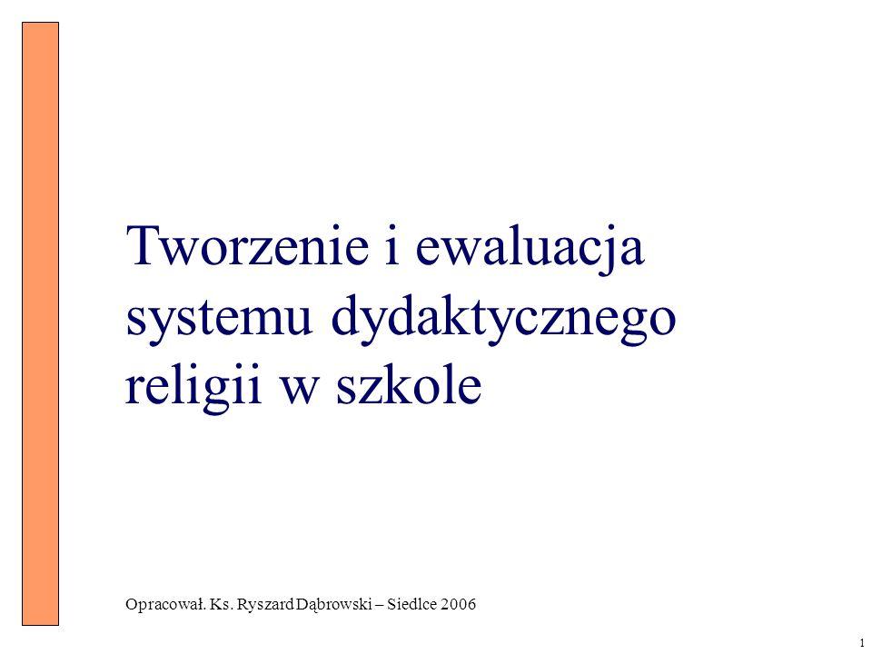Tworzenie i ewaluacja systemu dydaktycznego religii w szkole Opracował. Ks. Ryszard Dąbrowski – Siedlce 2006 1