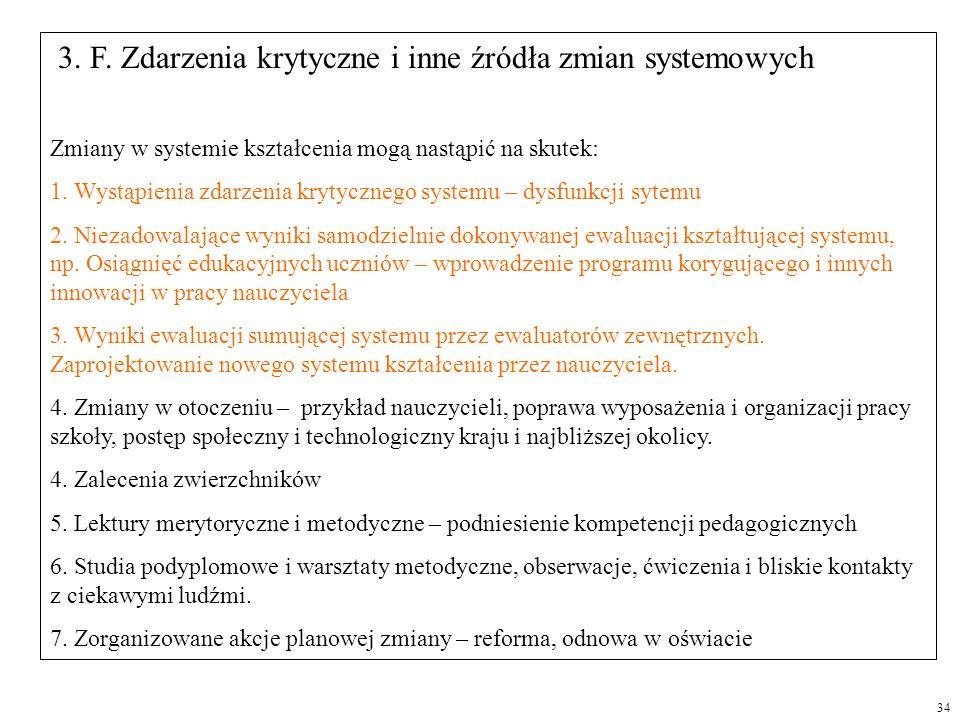 3. F. Zdarzenia krytyczne i inne źródła zmian systemowych Zmiany w systemie kształcenia mogą nastąpić na skutek: 1. Wystąpienia zdarzenia krytycznego