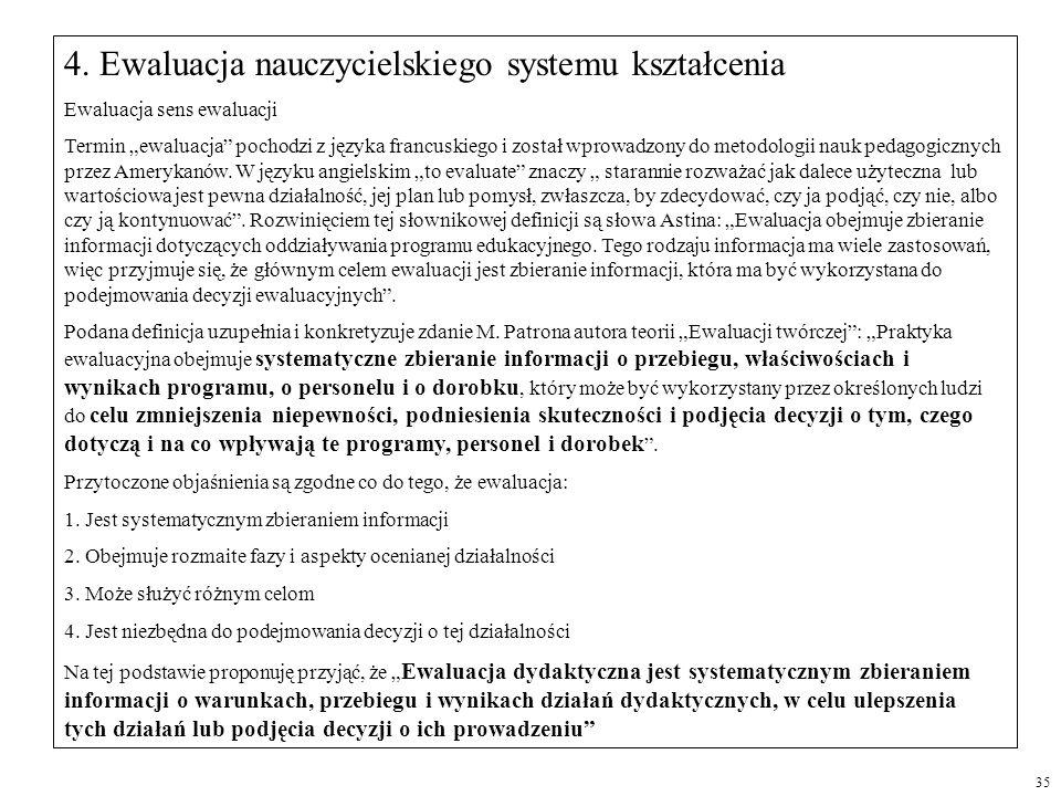 4. Ewaluacja nauczycielskiego systemu kształcenia Ewaluacja sens ewaluacji Termin ewaluacja pochodzi z języka francuskiego i został wprowadzony do met