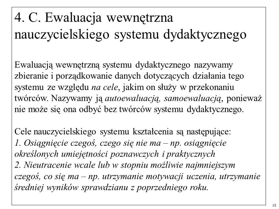 4. C. Ewaluacja wewnętrzna nauczycielskiego systemu dydaktycznego Ewaluacją wewnętrzną systemu dydaktycznego nazywamy zbieranie i porządkowanie danych