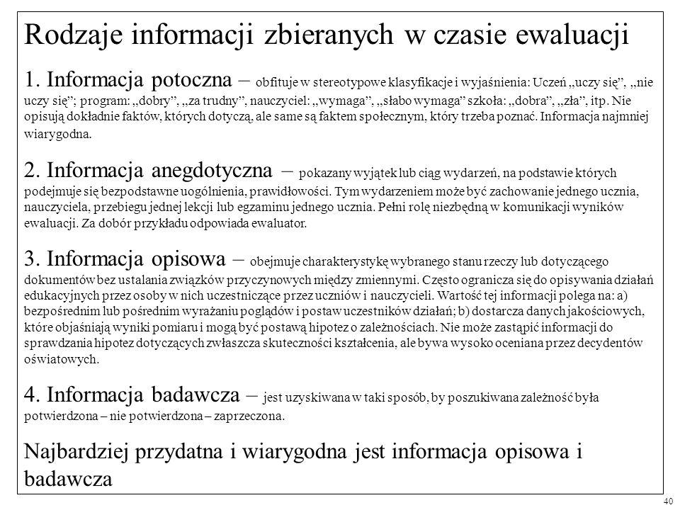 Rodzaje informacji zbieranych w czasie ewaluacji 1. Informacja potoczna – obfituje w stereotypowe klasyfikacje i wyjaśnienia: Uczeń uczy się, nie uczy