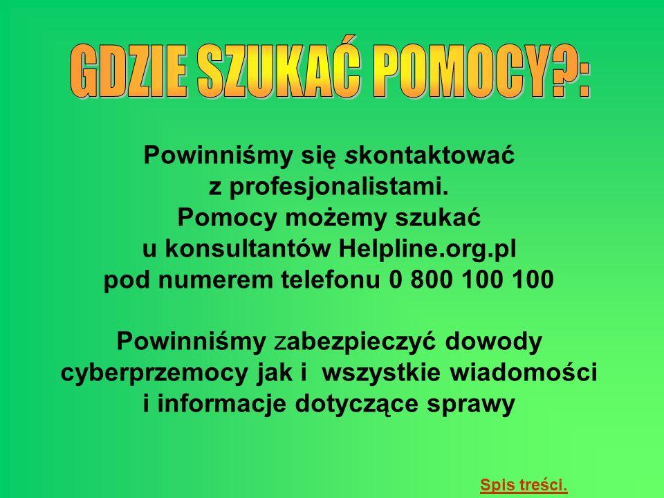 Powinniśmy się skontaktować z profesjonalistami. Pomocy możemy szukać u konsultantów Helpline.org.pl pod numerem telefonu 0 800 100 100 Powinniśmy zab